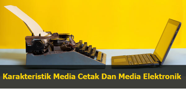 Karakteristik Media Cetak Dan Media Elektronik
