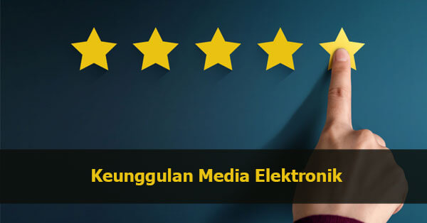 Keunggulan Media Elektronik